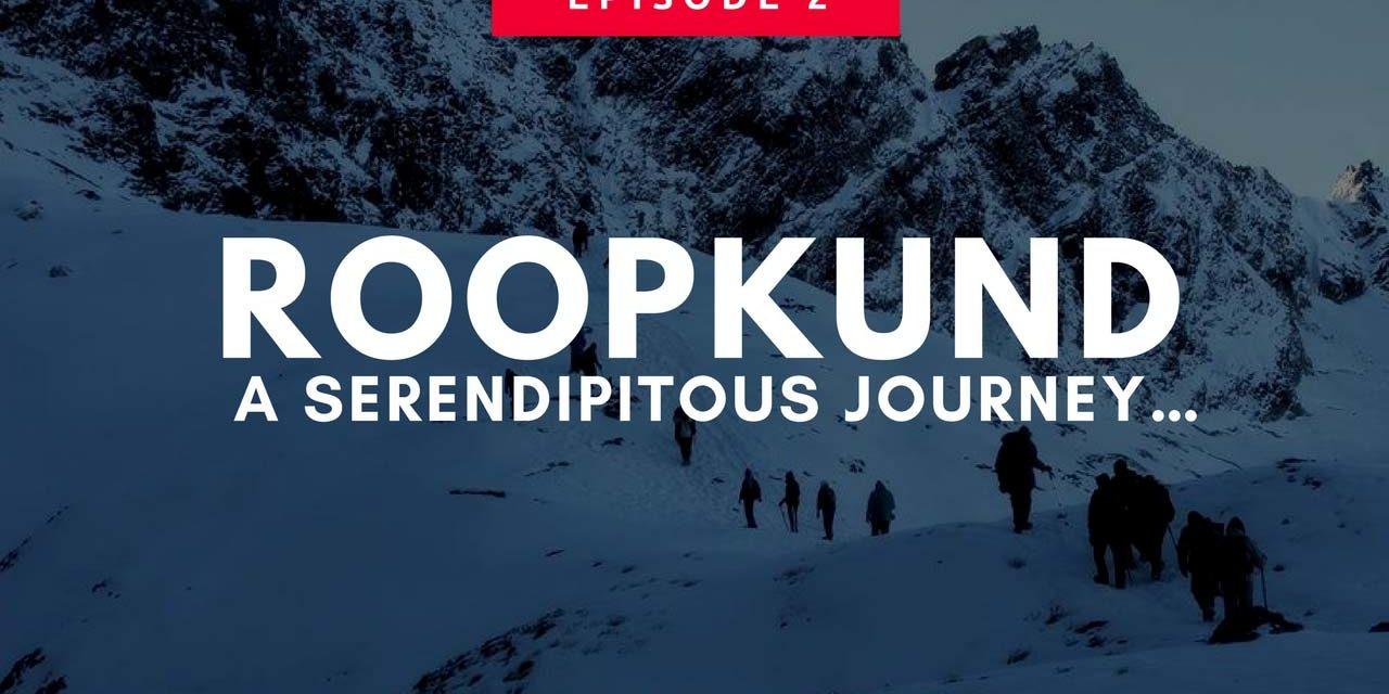 Roopkund: A serendipitous journey… Part – II