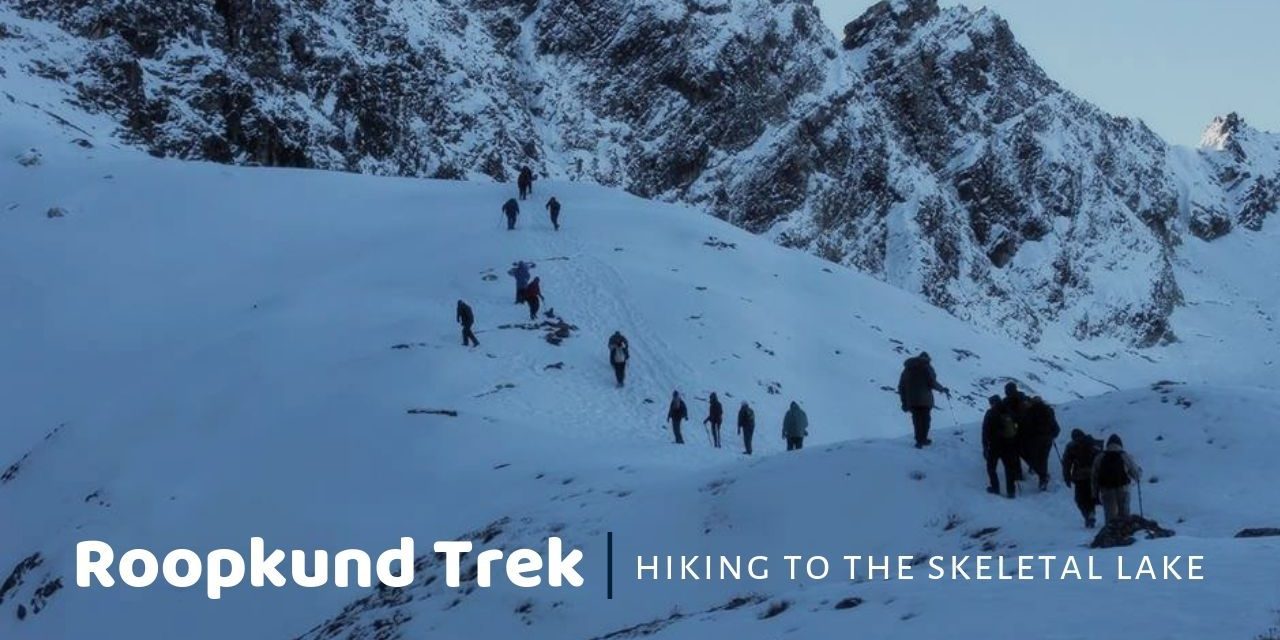 Roopkund Trek Guide – All that you wanted to know