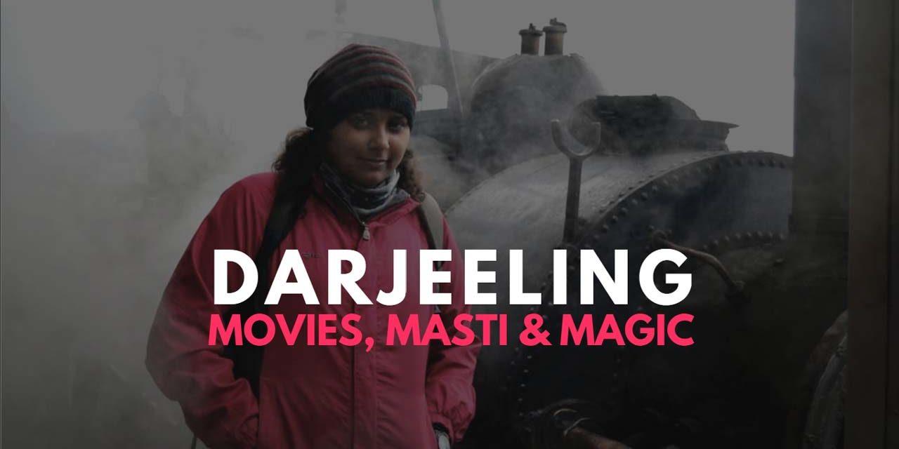 Darjeeling – Movies, Masti and Magic