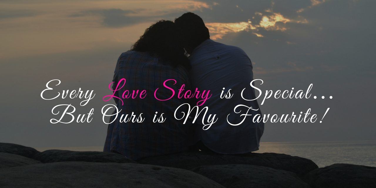 Travel love stories – Every love story is special but ours is my favorite