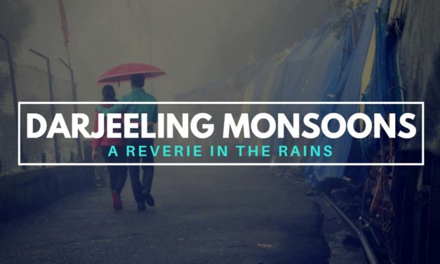 Darjeeling Monsoons – a reverie in the rains