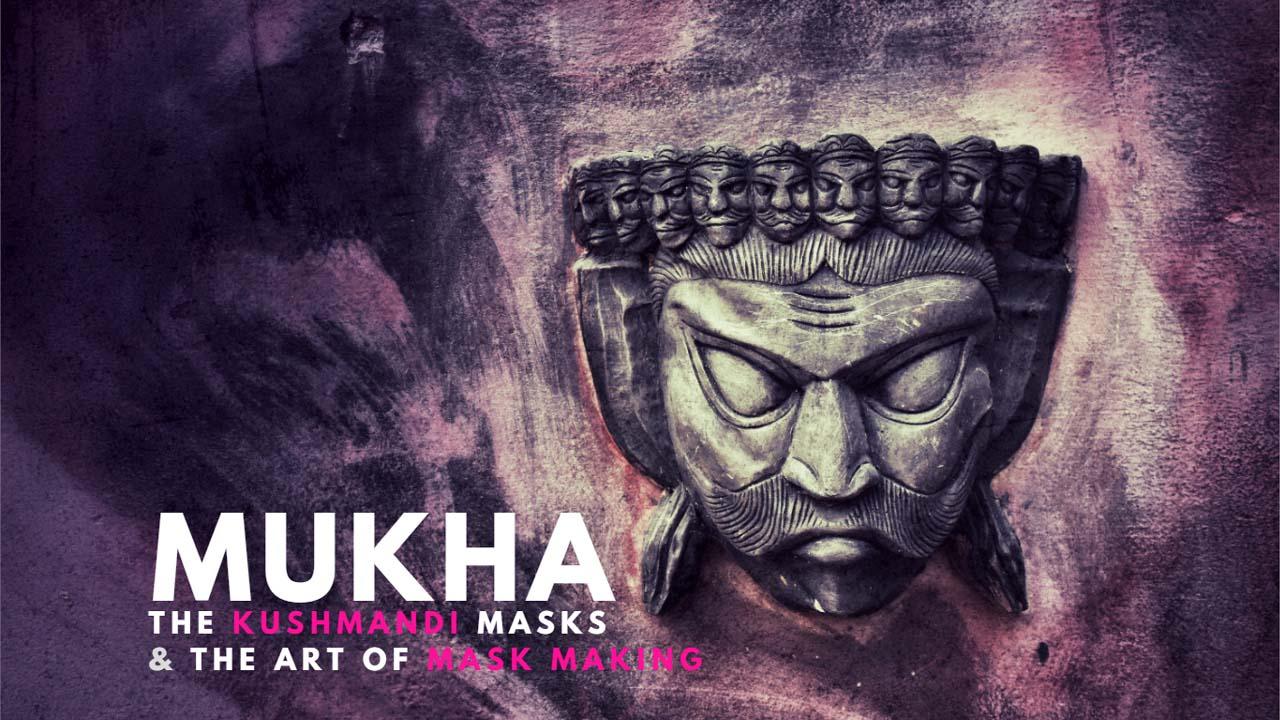 Mukha, the Kushmandi masks and the art of mask making