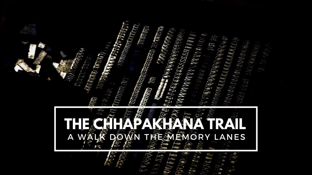 The Chhapakhana Trail – A walk down the memory lanes