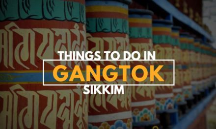 Things to do in Gangtok, the capital of Sikkim – A Travel Guide
