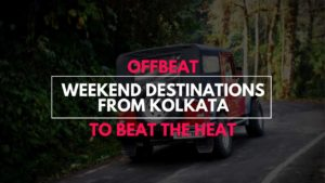 Offbeat Weekend destinations from Kolkata
