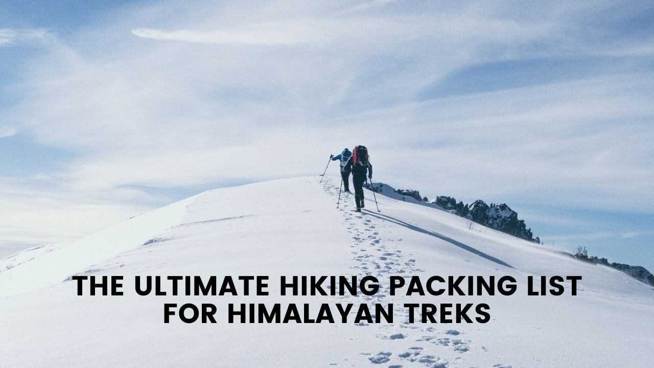 The Ultimate Hiking Packing List for Himalayan Treks