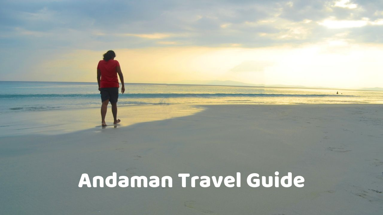 Complete Andaman Travel Guide – places to visit & things to do