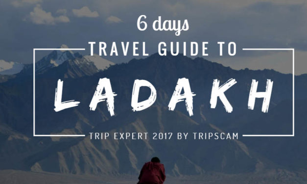 A 6 days Ladakh Travel Guide – TRIP EXPERT 2017 BY TRIPSCAM