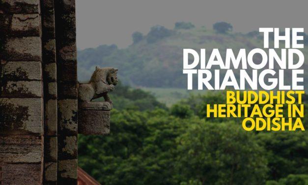The Diamond Triangle – Buddhist Heritage in Odisha