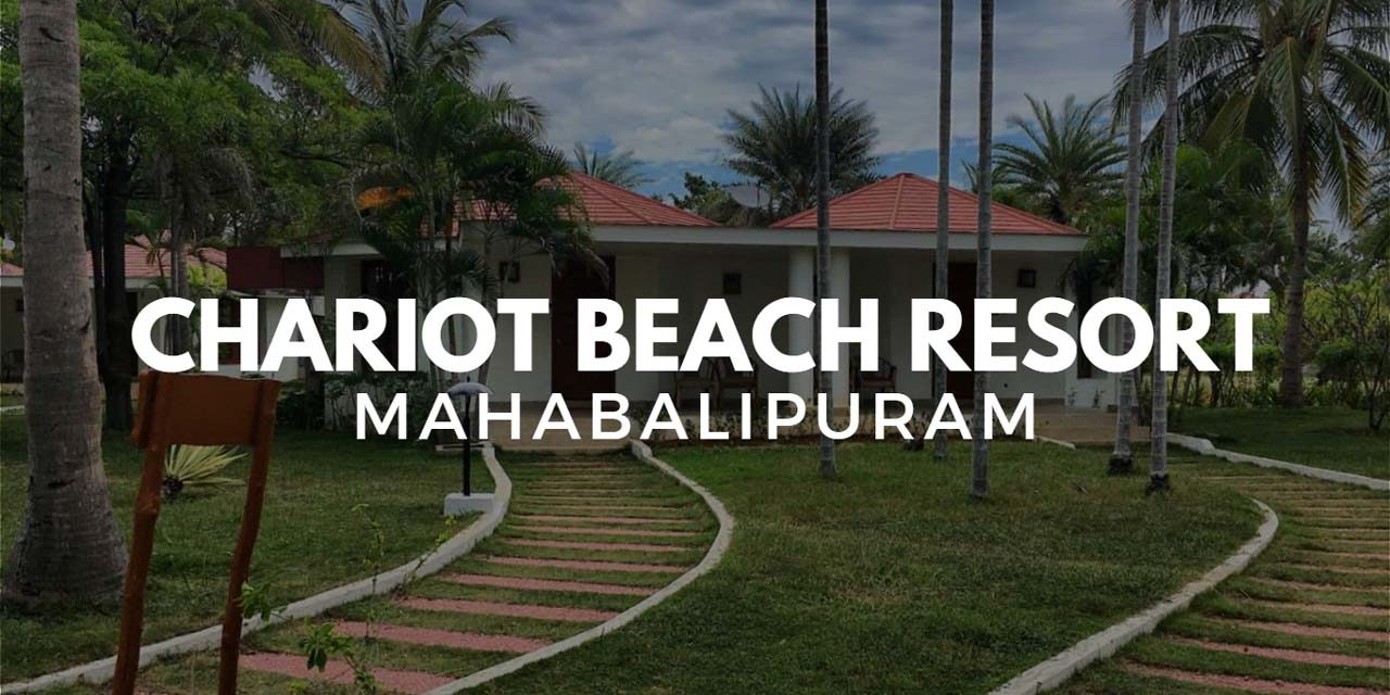 Chariot Beach Resort – the cosiest choice at Mahabalipuram