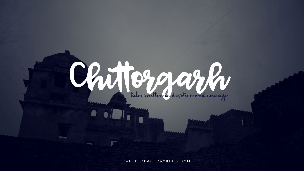 Chittorgarh – tales written in devotion and courage