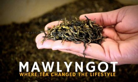 Mawlyngot – where tea changed the lifestyle!