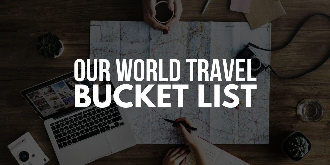 Our World Travel Bucket List
