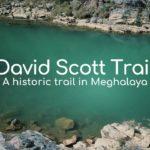 David Scott Trail – a historical trail in Meghalaya