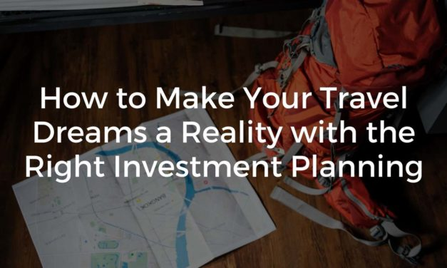 How to Make Your Travel Dreams a Reality with the Right Investment Planning