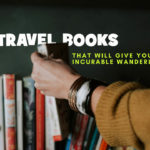 Travel books that will give you incurable wanderlust