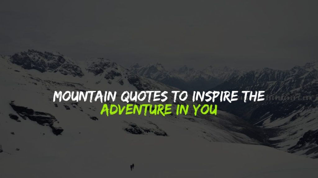 Mountain Quotes Mountain Quotes to inspire the adventurer in you | Tale of 2  Mountain Quotes
