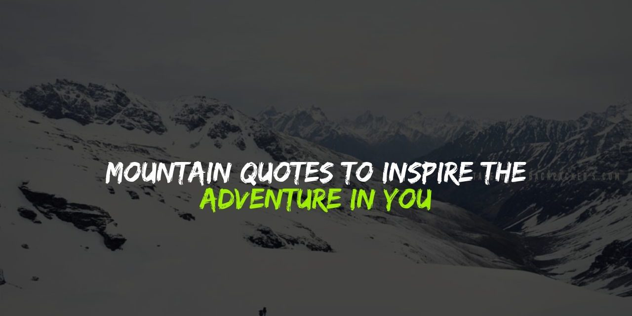 Mountain Quotes to inspire the adventurer in you