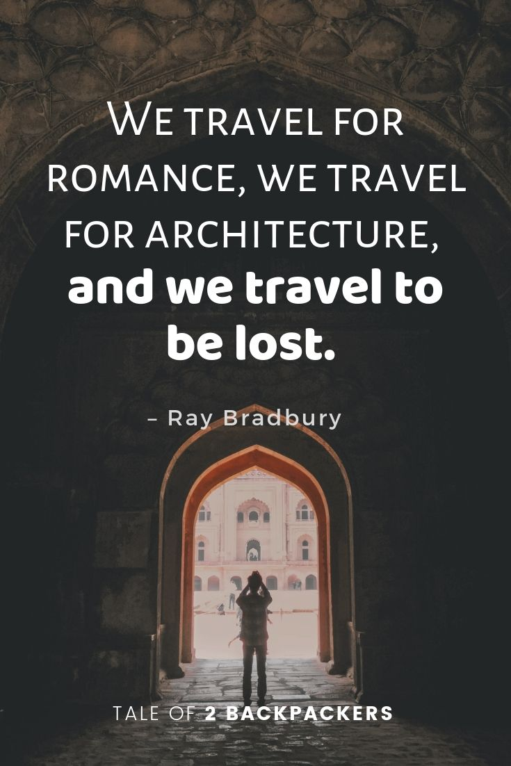 We travel for romance, we travel for architecture, and we travel to be lost