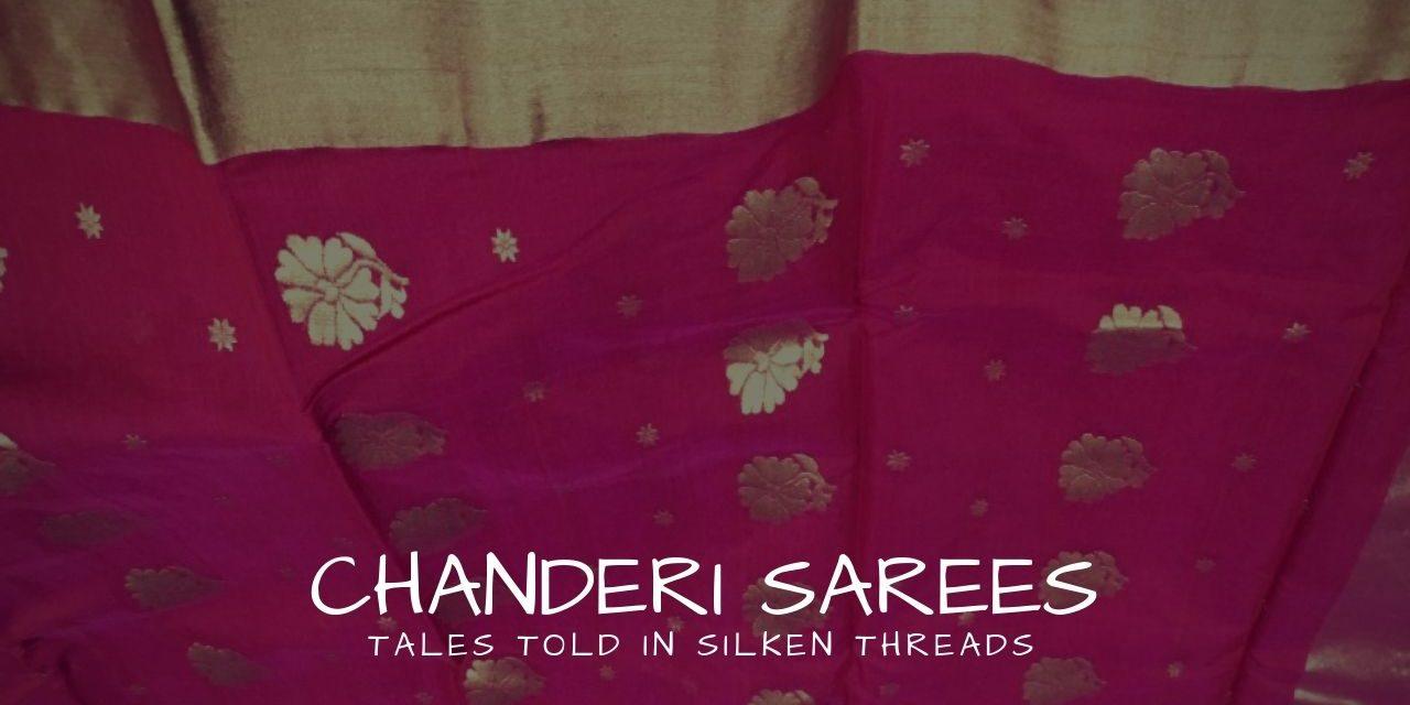 Chanderi Sarees – Tales told in silken threads