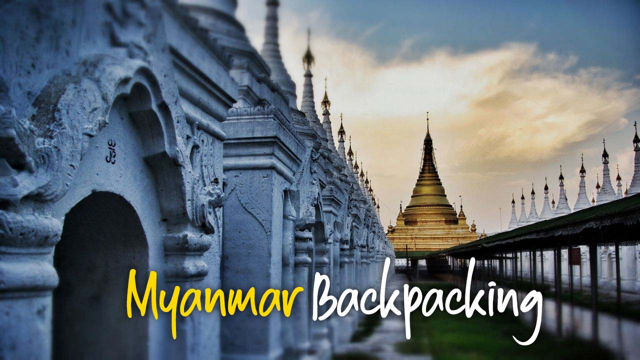 Myanmar Backpacking – A Complete Budget Travel Guide