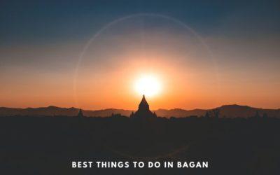 The Best things to do in Bagan, Myanmar