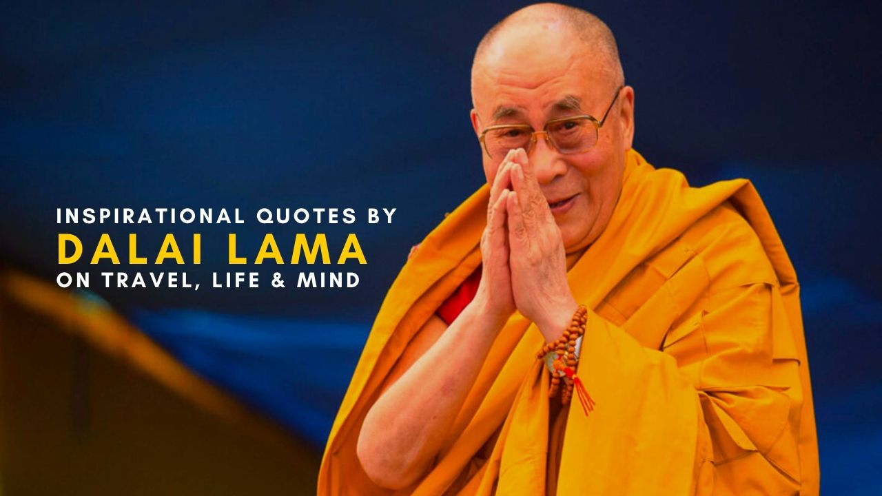 Most Inspirational Dalai Lama Quotes on Travel, Life and Kindness