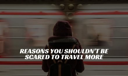 3 reasons you shouldn't be scared to travel more
