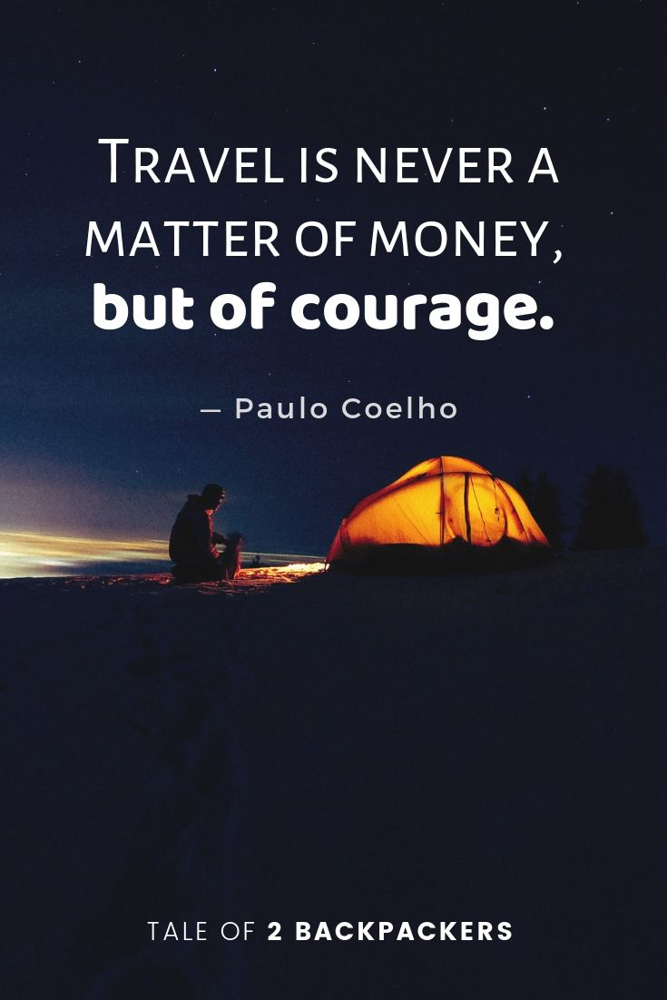 Travel is never a matter of money, but of courage - inspirational short travel quotes by Paulo Coelho