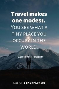 Travel makes one modest. You see what a tiny place you occupy in the world - Famous travel quotes