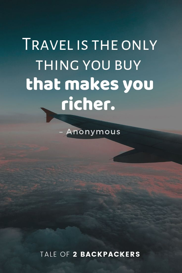 Travel is the only thing you buy that makes you richer - short travel quotes