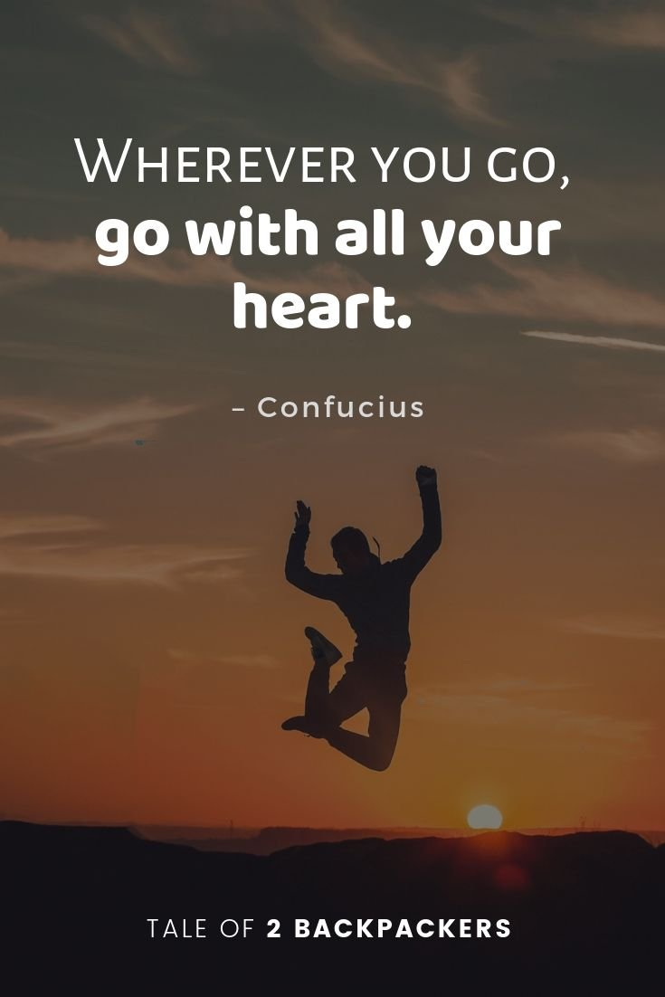 Wherever you go, go with all your heart - Confucius Travel Quotes