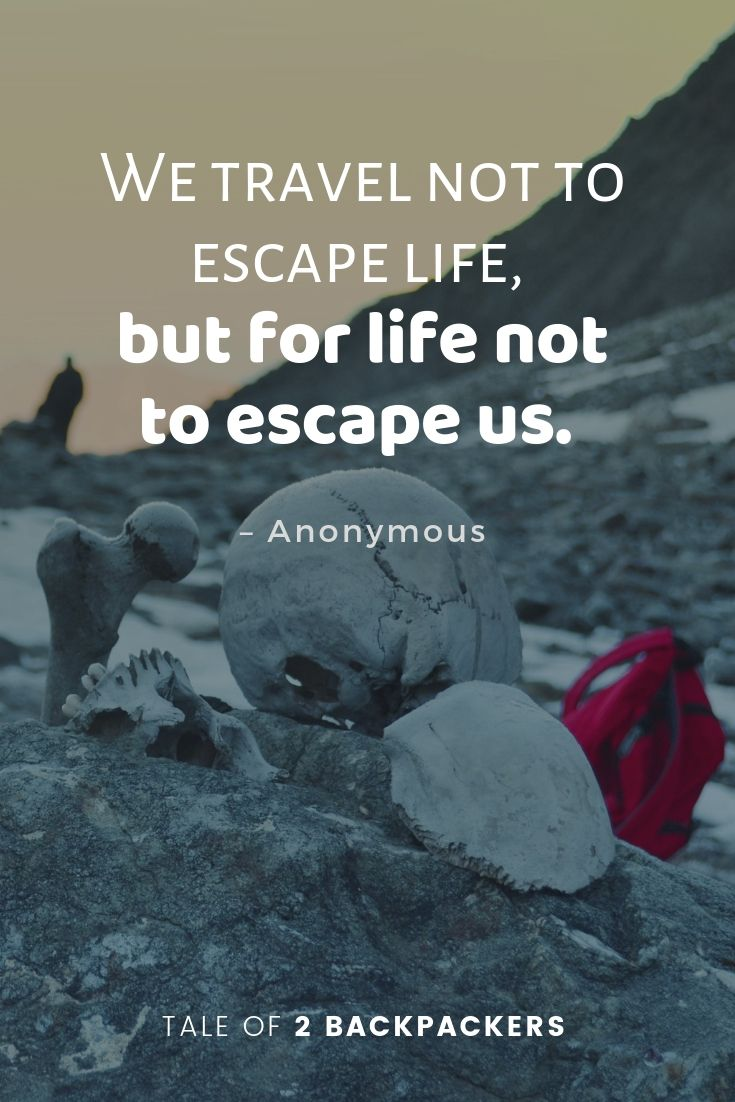 We travel not to escape life, but for life not to escape us - inspirational travel quotes