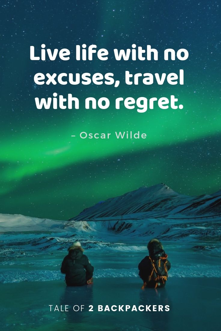 Live life with no excuses, travel with no regret - inspirational travel quotes