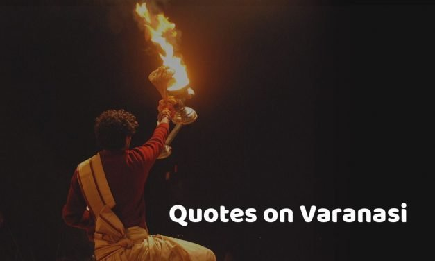 Quotes on Banaras or Varanasi that captures the essence of the city