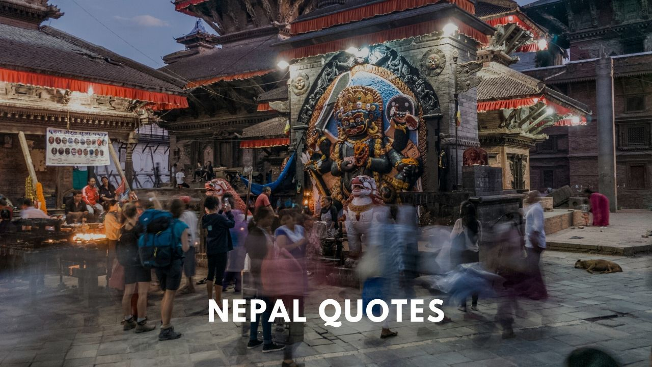 Best Nepal Quotes that captures its spirit, mysticism and charm