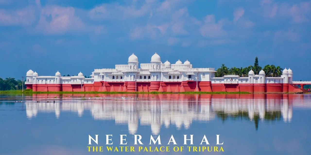 Neermahal Palace on Rudrasagar Lake – The Iconic Attraction of Tripura