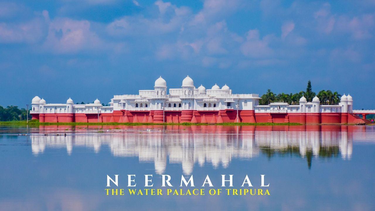 Neermahal Palace on Rudrasagar Lake – The Iconic Attraction of Tripura
