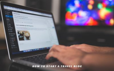 How to Start a Travel Blog in 2021? Things We Wish We Had Known