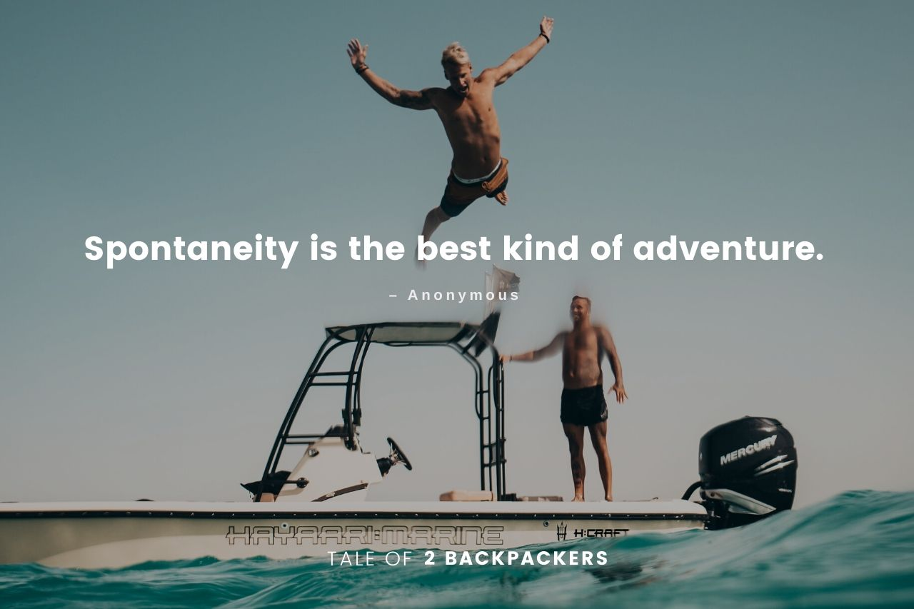 Adventure Quotes - Spontaneity is the best kind of adventure