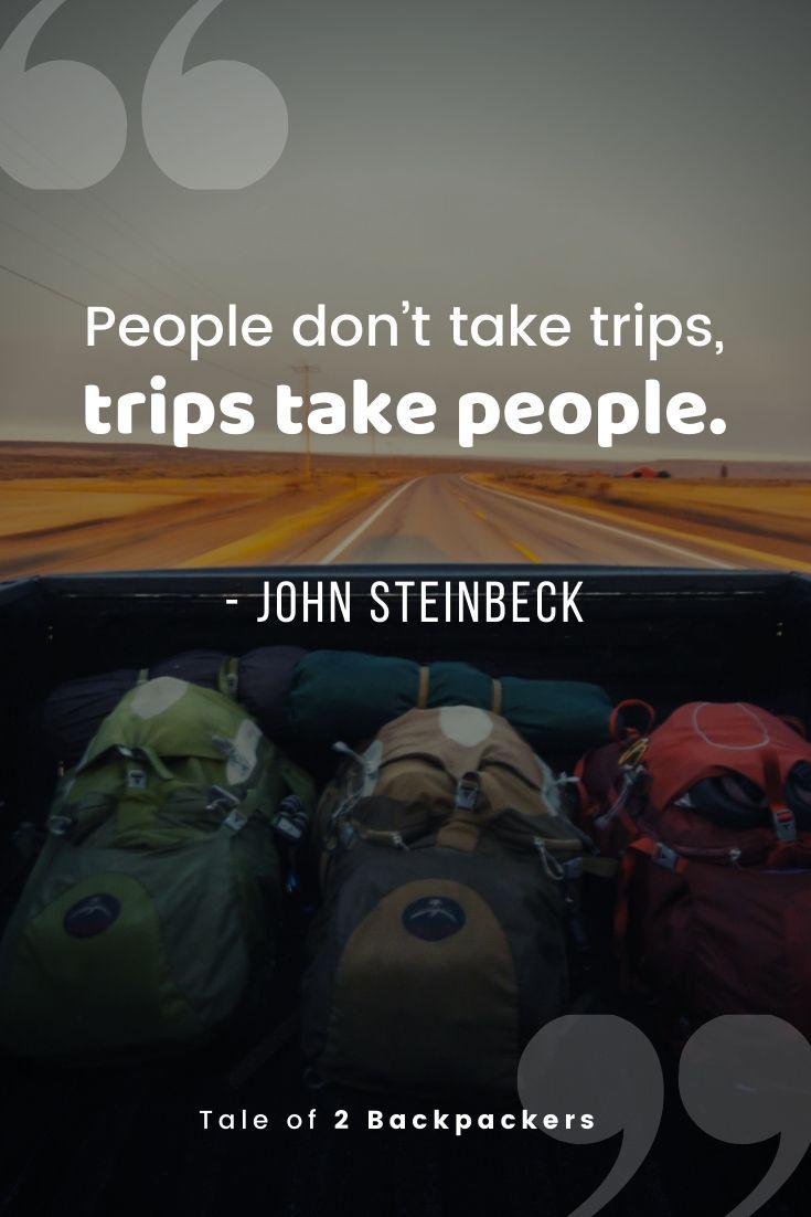 People don't take trips, trips take people - Road trip quotes