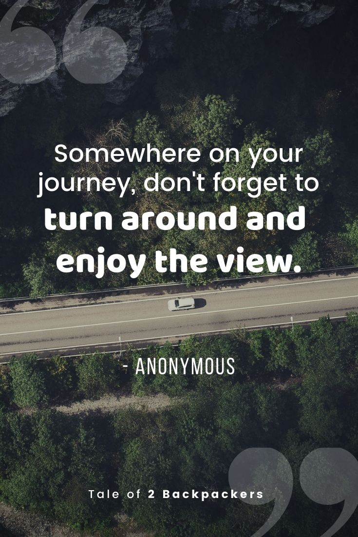 Somewhere on your journey, don't forget to turn around and enjoy the view