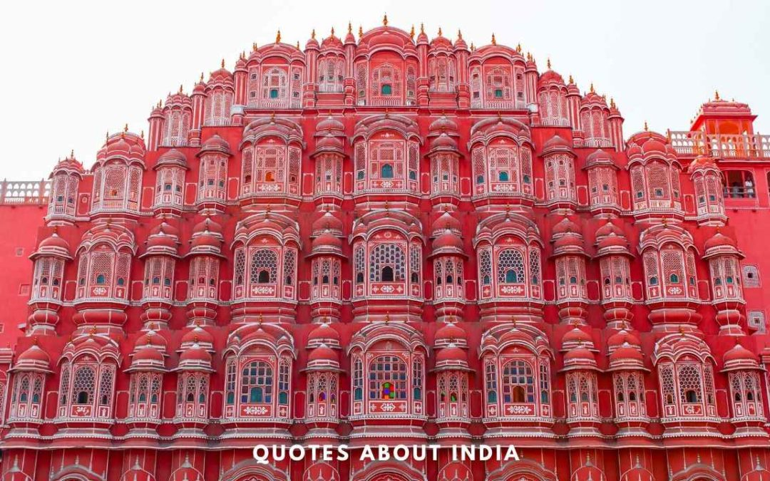 55 Incredible Quotes about India that Captures her spirit