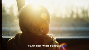 Road Trip with a toddler and kids