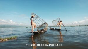 Things to do in Inle Lake - a complete Travel Guide