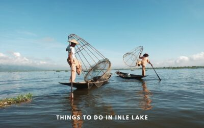12 Awesome Things to do in Inle Lake – A Complete Travel Guide