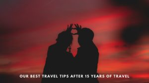 Travel Tips after 15 years of adventure on road
