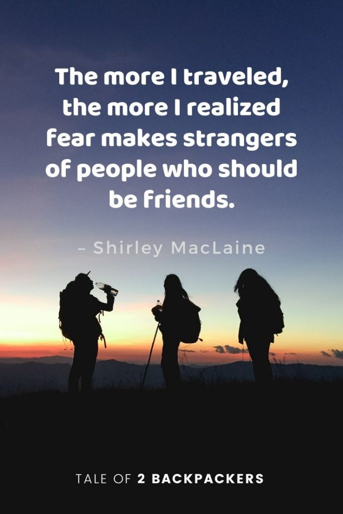 "Friendship and travel quotes - ""The more I travelled, the more I realized fear makes strangers of people who should be friends."" – Shirley MacLaine"