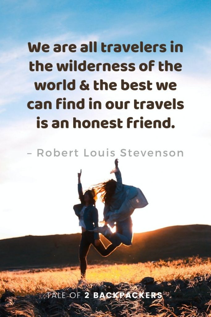 """We are all travellers in the wilderness of the world & the best we can find in our travels is an honest friend."" – Robert Louis Stevenson - Inspiring travel quotes"