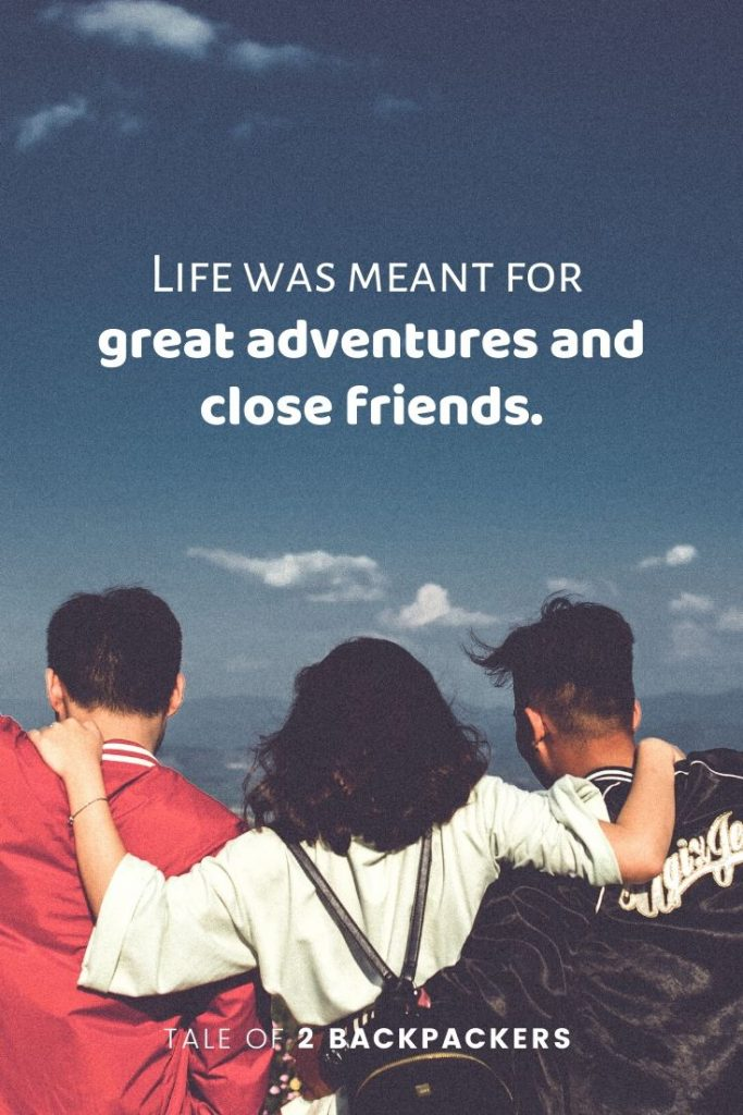 Life was meant for great adventures and close friends - travel quotes about friends